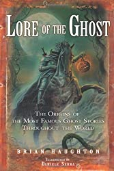 Lore of the Ghost: The Origins of the Most Famous Ghost Stories Throughout the World