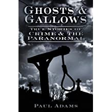 Ghosts & Gallows: True Stories of Crime & the Paranormal