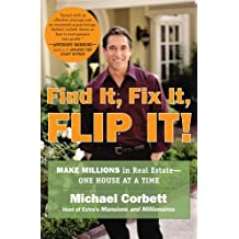 Find It, Fix It, Flip It!: Make Millions in Real Estate--One House at a Time