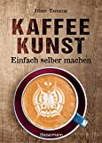 Kaffeekunst - einfach selber machen: 60 großartige Motive aus Milchschaum - von Latte Art Champion Dhan Tamang