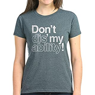 CafePress - Don't Dis' My Ability Women's Dark T-Shirt - Womens Cotton T-Shirt Charcoal Heather