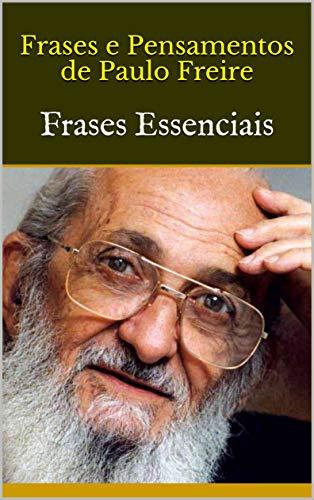 Frases E Pensamentos De Paulo Freire Frases Essenciais