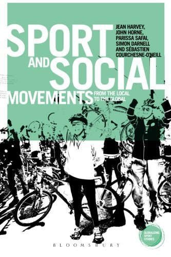 Sport and Social Movements: From the Local to the Global (Globalizing Sport Studies) by Jean Harvey (2015-05-21)