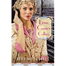 Love Comes Calling by Siri Mitchell (2014-03-04)