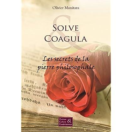 Solve & Coagula: Les secrets de la pierre philosophale (Pratiques et cultures Esséniennes)
