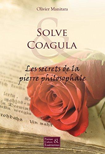 Solve & Coagula: Les secrets de la pierre philosophale (Pratiques et cultures Esséniennes) par Olivier Manitara