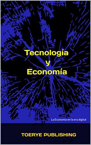 Tecnología y Economía: la Economia en la era digital