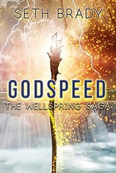Godspeed: Book 1 in the Wellspring Saga by [Brady, Seth]