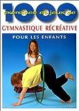 1000 EXERCICES ET JEUX DE GYMNASTIQUE RECREATIVE POUR LES ENFANTS. A l'école, en clubs de sport, en centres de loisirs, à la maison
