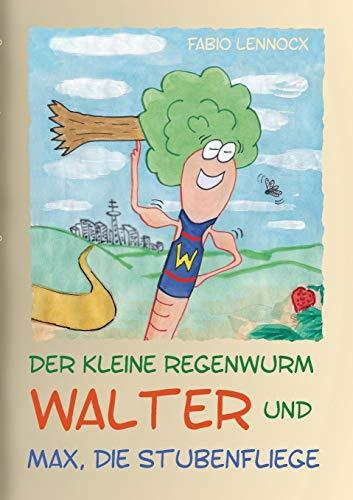 Der kleine Regenwurm Walter und ... Max, die Stubenfliege