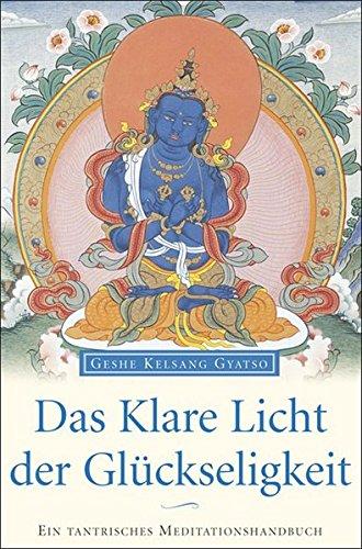 Das klare Licht der Glückseligkeit: Ein tantrisches Meditationshandbuch