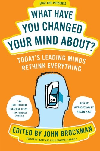 what-have-you-changed-your-mind-about-todays-leading-minds-rethink-everything