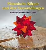 Platonische Körper und ihre Verwandlungen: Kreativ gestalten mit Walter Kraul