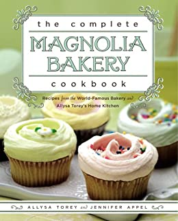 The Complete Magnolia Bakery Cookbook: Recipes from the World-Famous Bakery and Allysa To (English Edition) von [Appel, Jennifer, Torey, Allysa]