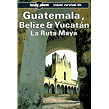 Guatemala Belize and Yucatan