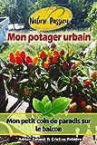 Mon potager urbain: Mon petit coin de paradis sur le balcon