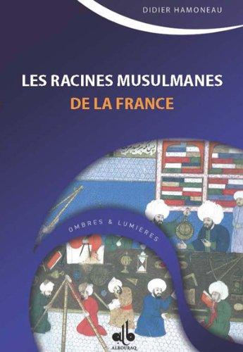 Les racines musulmanes de la France : Des Sarrasins aux Ottomans par Didier Hamoneau