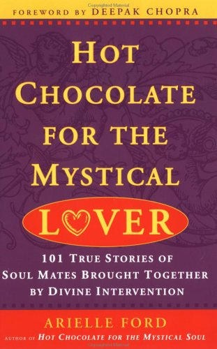 Hot Chocolate for the Mystical Lover: 101 True Stories of Soul Mates Brought Together by Divine Intervention (Hot Chocolate for the Mysterical Soul)