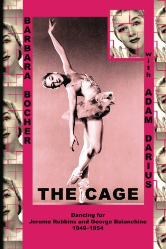 The Cage: Dancing for Jerome Robbins and George Balanchine, 1949-1954 por Barbara Bocher