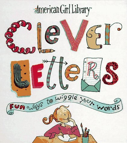 Clever Letters: Fun Ways to Wiggle Your Words (American Girl Library) by Laura Allen (1997-09-02)