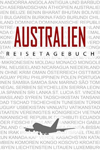 Australien Reisetagebuch: Reise- und Urlaubstagebuch für Australien Reisetagebuch. Ein Logbuch mit wichtigen vorgefertigten Seiten und vielen freien ... Notizbuch oder als Abschiedsgeschenk