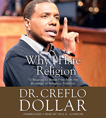 Why I Hate Religion: 10 Reasons to Break Free from the Bondage of Religious Tradition por Dr. Creflo A. Dollar