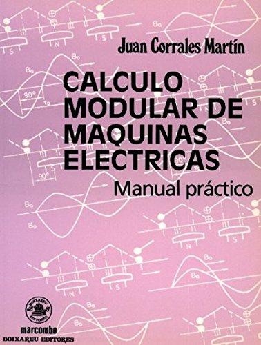 Cálculo Modular de Maquinas Eléctricas: Manual Práctico (ACCESO RÁPIDO) por Juan Corrales Martín