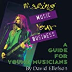 Making Music Your Business: A Guide f...
