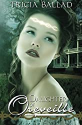 Daughter of Oreveille: Volume 1 (Oreveille Cycle) by Tricia Ballad (2013-11-01)