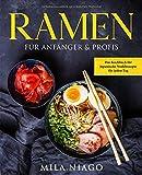 Ramen für Anfänger & Profis: Das Kochbuch für Japanische Nudelrezepte für jeden Tag