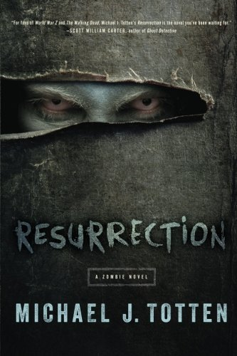 Resurrection: A Zombie Novel by Michael J. Totten (2014-03-11)