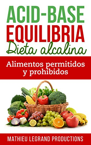 Acid Base Equilibria - Adopte una dieta alcalina: Los alimentos permitidos y prohibidos - Alimentos Acidificantes - Alimentos Alcalinos por Mathieu Legrand Legrand
