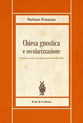 Chiesa gnostica e secolarizzazione: L'antica eresia e la disgregazione della fede