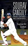 Sourav Ganguly: Cricket, Captaincy and Controversy