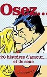 osez 20 histoires d amour et de sexe