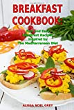 Breakfast Cookbook: Fast and Easy Breakfast Recipes Inspired by The Mediterranean Diet: Breakfast, Lunch and Dinner for Busy People on a Budget (Healthy Eating Made Easy)