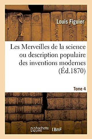 Les Merveilles de la science ou description populaire des inventions modernes. Tome 4: Éclairage, chauffage, ventilation, phares, puits artésiens, cloche à plongeur, moteur à gaz