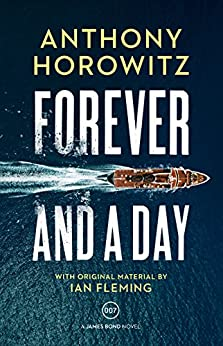 Forever and a Day (James Bond 007) by [Horowitz, Anthony]