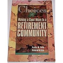 Choices: Making a Good Move to a Senior Community: Making a Good Move to a Retirement Community