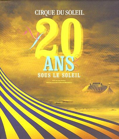 Cirque du Soleil : 20 Ans sous le soleil par Tony Babinski, Kristian Manchester