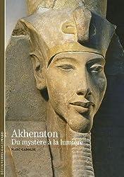 Akhenaton: Du mystère à la lumière