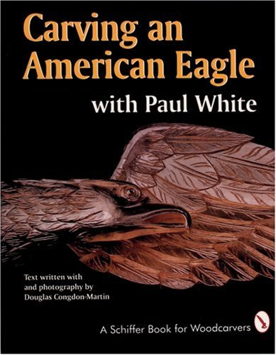 Carving an American Eagle with Paul White (A Schiffer Book for Woodcarvers) - Bald Eagle Artwork