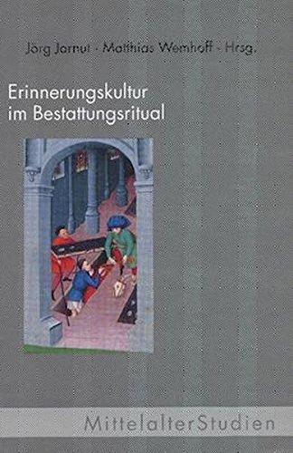 Erinnerungskultur im Bestattungsritual. Archäologisch-Historisches Forum (Mittelalter Studien)