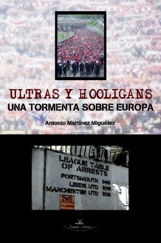Ultras Y Hooligans, Una Tormenta Sobre Europa
