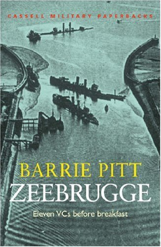 Zeebrugge: Eleven VCs Before Breakfast (Cassell Military Paperbacks) by Barrie Pitt (10-Apr-2003) Paperback