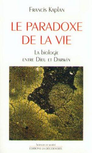 Le paradoxe de la vie : La biologie entre Dieu et Darwin