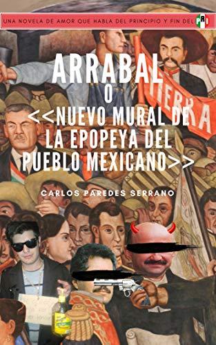 Arrabal: o Nuevo Mural de la Epopeya del Pueblo Mexicano (Spanish Edition)