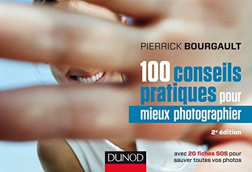 100 conseils pratiques pour mieux photographier - 2e d. - avec 20 fiches SOS: avec 20 fiches SOS pour sauver toutes vos photos