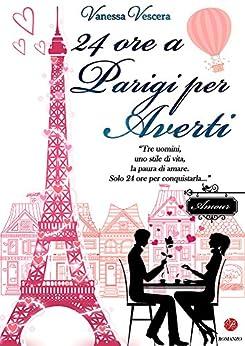 24 ore a Parigi per averti di [Vescera, Vanessa]
