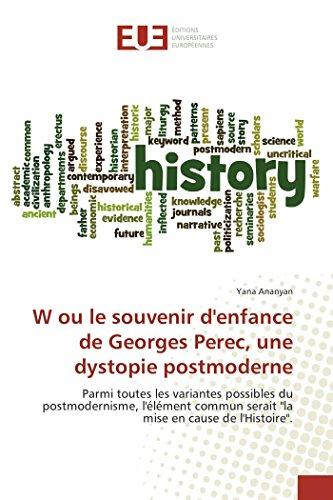 """W ou le souvenir d'enfance de Georges Perec, une dystopie postmoderne: Parmi toutes les variantes possibles du postmodernisme, l'élément commun serait """"la mise en cause de l'Histoire""""."""